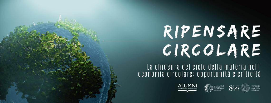 Ripensare Circolare | La chiusura del ciclo della materia nell'economia circolare: opportunità e criticità